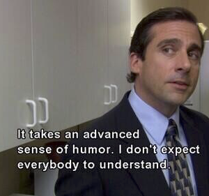 Micheal Scott advanced sense of humor